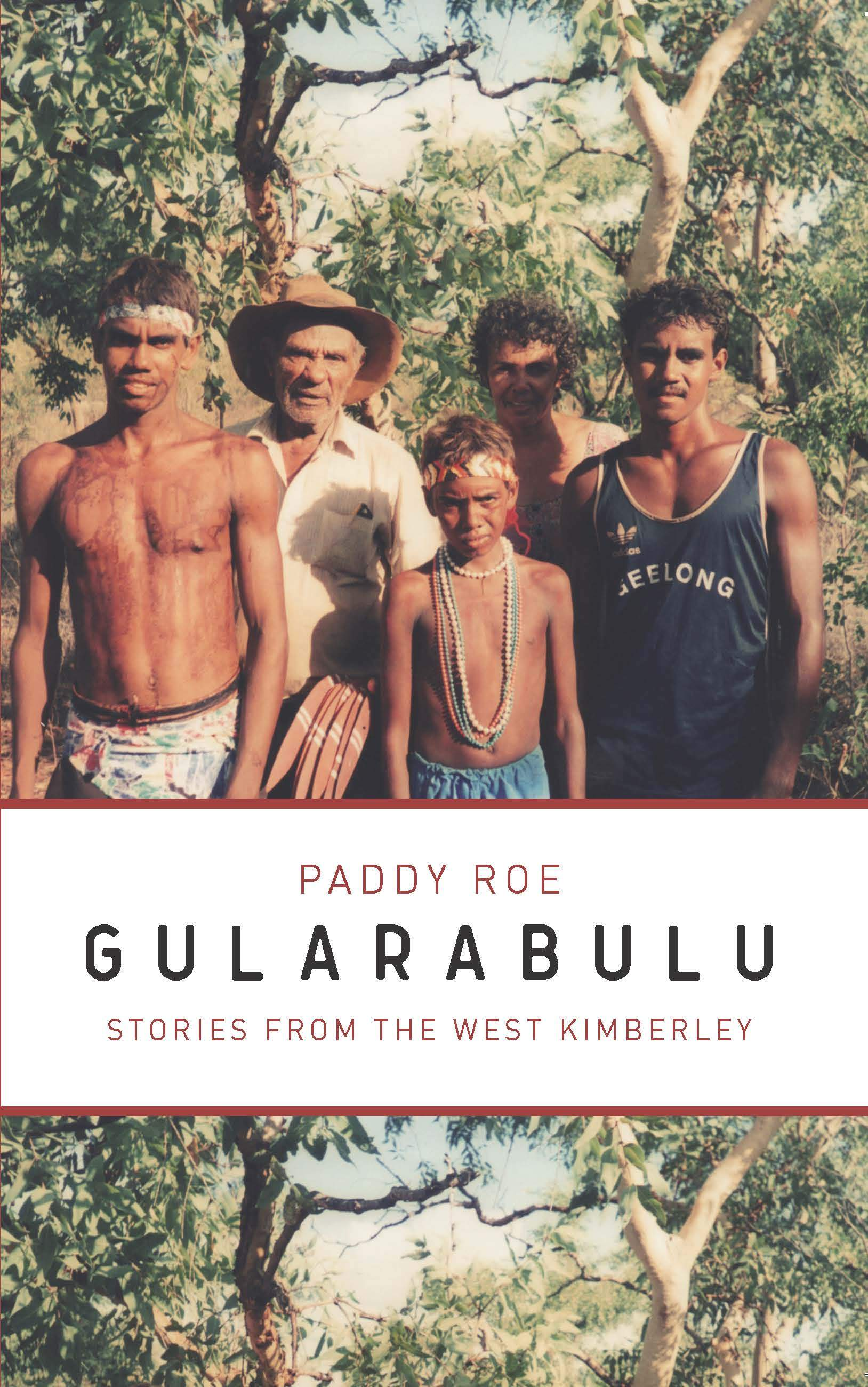 Gularabulu: Stories from the West Kimberley by Paddy Roe, edited by Stephen Muecke (cover from the 2016 edition UWAP).